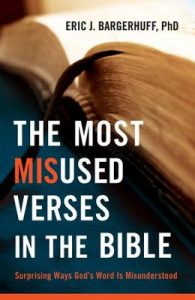 """The Most Misused Verses in the Bible"" by Dr. Eric Bargerhuff"