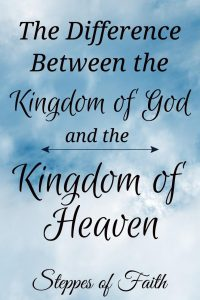 """The Difference Between the Kingdom of God and the Kingdom of Heaven"" by Steppes of Faith"