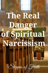 """The Real Danger of Spiritual Narcissism"" by Steppes of Faith"