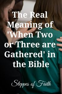 """The Real Meaning of 'When Two or Three are Gathered' in the Bible"" by Steppes of Faith"