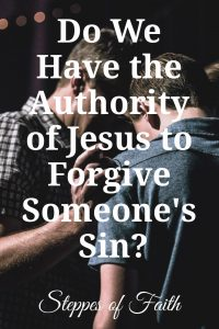 """Do We Have the Authority of Jesus to Forgive Someone's Sin?"" by Steppes of Faith"