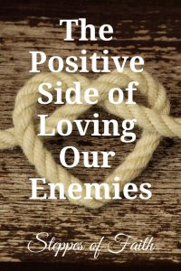 """The Positive Side of Loving Our Enemies"" by Steppes of Faith"