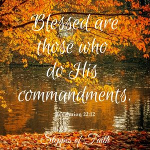 """Blessed are those who do His commandments."" Revelation 22:12"