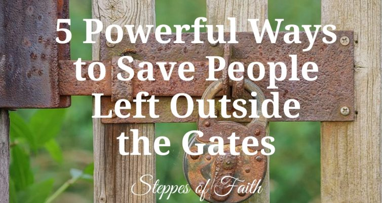 5 Powerful Ways to Save People Left Outside the Gates