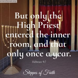 """But only the high priest entered the inner room, and that only once a year."" Hebrews 9:7"