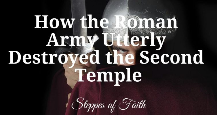 """How the Roman Army Utterly Destroyed the Second Temple"" by Steppes of Faith"