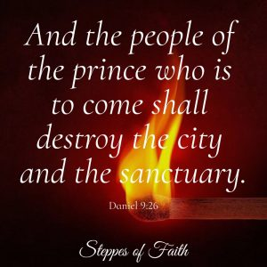 """And the people of the prince who is to come shall destroy the city and the sanctuary"" Daniel 9:26"