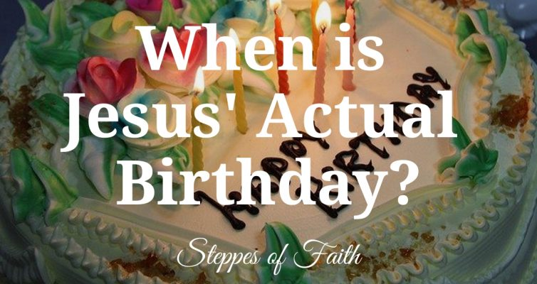 """When is Jesus' Actual Birthday?"" by Steppes of Faith"