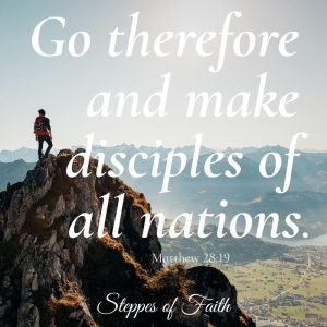 """Go therefore and make disciples of all nations."" Matthew 28:19"