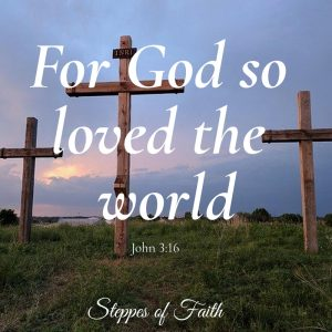 """For God so loved the world He gave His only begotten Son."" John 3:16"