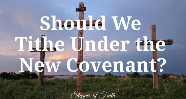 """Should We Tithe Under the New Covenant?"" by Steppes of Faith"