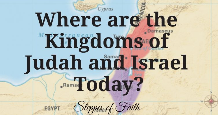 """Where are the Kingdoms of Judah and Israel Today?"" by Steppes of Faith"