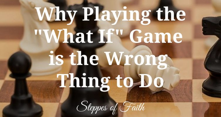 """Why Playing the 'What If' Game is the Wrong Thing to Do"" by Steppes of Faith"