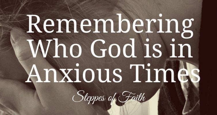 """Remembering Who God is in Anxious Times"" by Steppes of Faith"