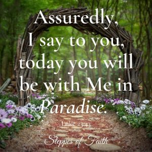 """Bible Verse: Luke 23:43, """"Assuredly, I say to you, today you will be with Me in Paradise."""""""