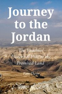 """Journey to the Jordan: The Israelites' Historical Hike to the Promised Land"" by Steppes of Faith"