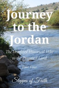 """""""Journey to the Jordan: The Israelites' Historical Hike to the Promised Land Part Four"""" by Steppes of Faith"""