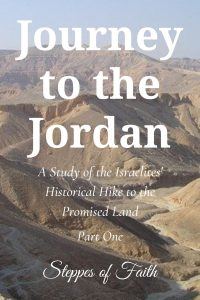 """Journey to the Jordan: A Study of the Israelites' Historical Hike to the Promised Land Part One"" by Steppes of Faith"
