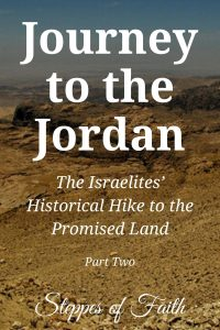 """Journey to the Jordan: The Israelites' Historical Hike to the Promised Land Part Two"" by Steppes of Faith"
