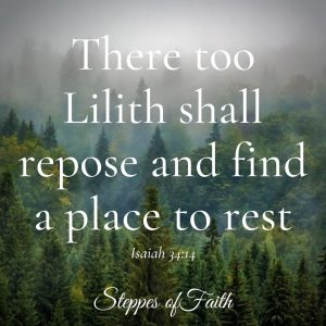 """There too Lilith shall repose and find a place to rest."" Isaiah 34:14"