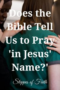 """Does the Bible Tell Us to Pray in Jesus' Name?"" by Steppes of Faith"