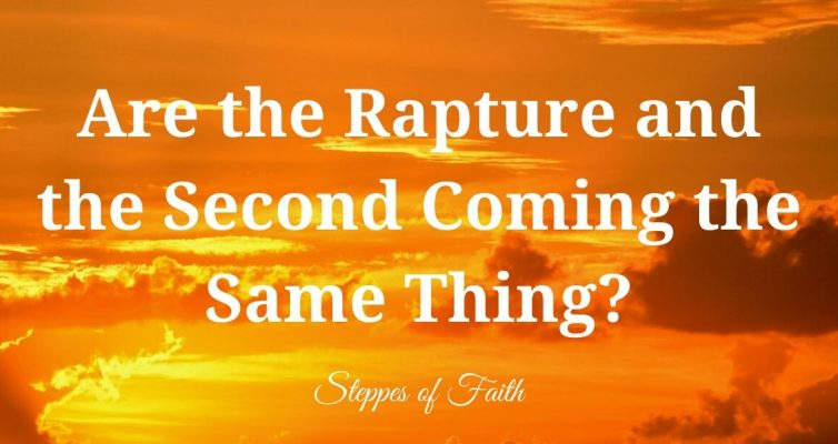 Are the Rapture and the Second Coming the Same Thing? by Steppes of Faith
