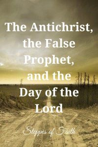 The Antichrist, the False Prophet, and the Day of the Lord by Steppes of Faith