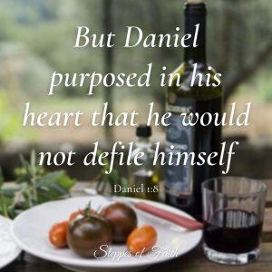 """But Daniel Purposed in his heart that he wold not defile himself."" Daniel 1:8"