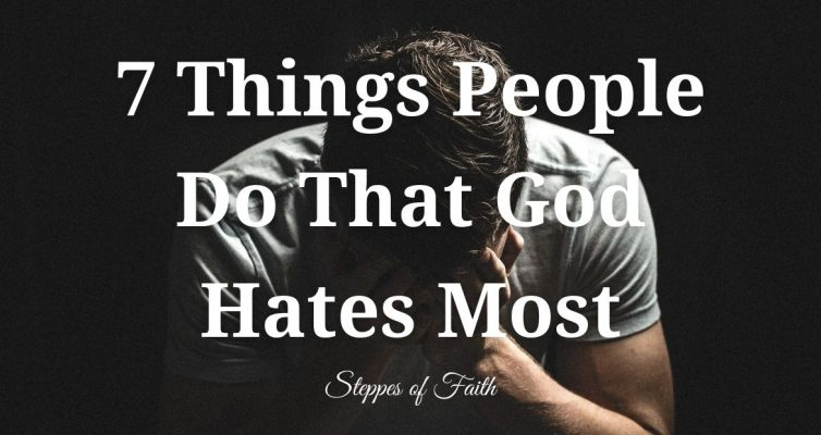 7 Things People Do That God Hates Most by Steppes of Faith