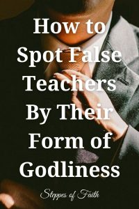 How to Spot False Teachers By Their Form of Godliness by Steppes of Faith