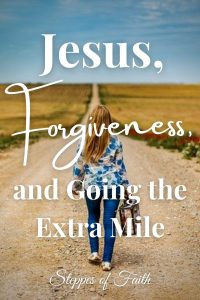 Jesus, Forgiveness, and Going the Extra Mile by Steppes of Faith
