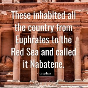 """These inhabited all the country from Euphrates to the Red Sea and called it Nabatene."" Josephus"