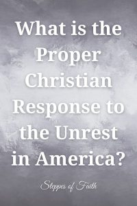 What is the Proper Christian Response to the Unrest in America? by Steppes of Faith