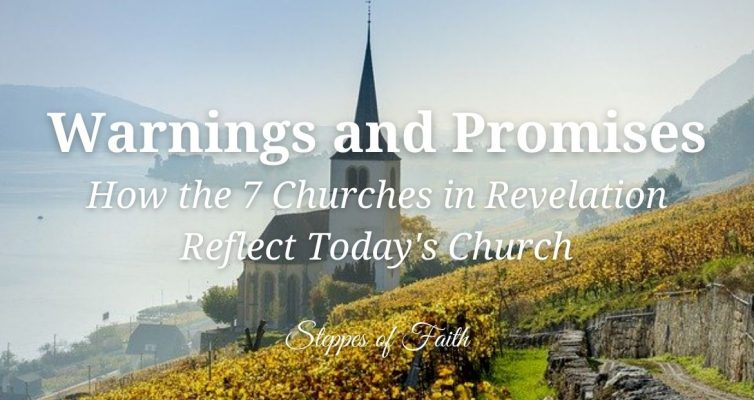 Warnings and Promises: How the 7 Churches in Revelation Reflect Today's Church by Steppes of Faith