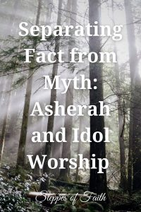 Fact from Myth: Asherah and Idol Worship by Steppes of Faith