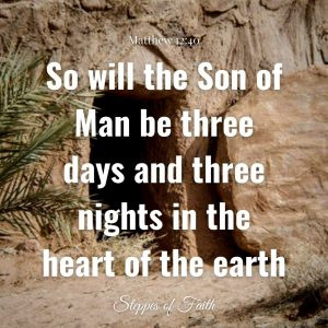 """""""So will the Son of Man be three days and three nights in the heart of the earth."""" Matthew 12:40"""
