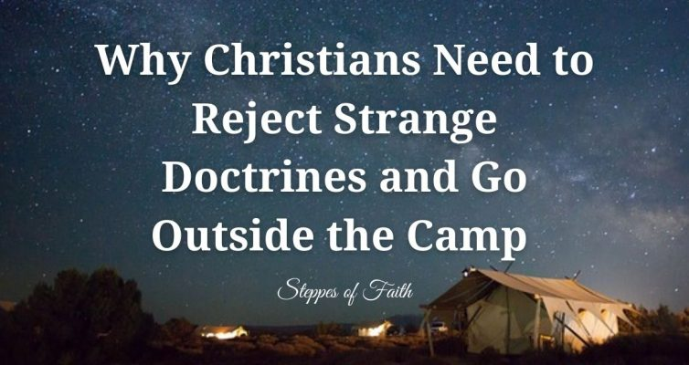 """""""Why Christians Need to Reject Strange Doctrines and Go Outside the Camp"""" by Steppes of Faith"""