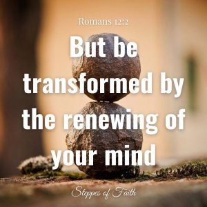 """""""But be transformed by the renewing of your mind."""" Romans 12:2"""