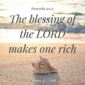 """""""The blessing of the Lord makes one rich."""" Proverbs 10:22"""