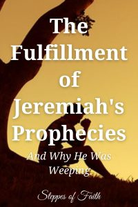 """""""The Fulfillment of Jeremiah's Prophecies (and Why He Was Weeping)"""" by Steppes of Faith"""
