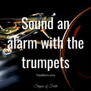 """""""Sound an alarm with the trumpets."""" Numbers 10:9"""