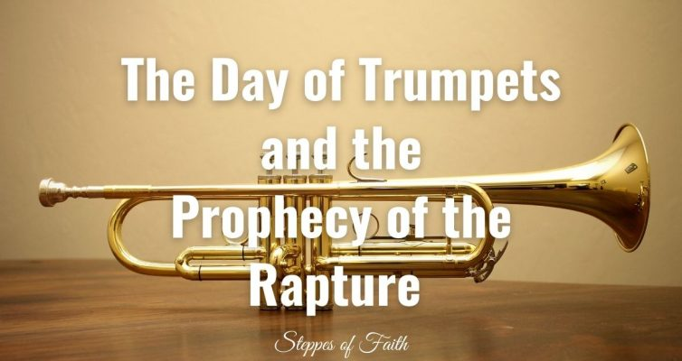 """""""The Day of the Trumpets and the Prophecy of the Rapture"""" by Steppes of Faith"""