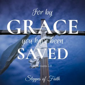 """""""For by grace you have been saved."""" Ephesians 2:8"""